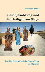 Unser Jakobsweg und die Heiligen am Wege - Band 2: Frankreich ab Le Puy-en-Velay und Spanien
